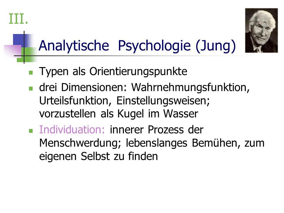 Analytische Psychologie (Jung) Typen als Orientierungspunkte drei Dimensionen: Wahrnehmungsfunktion, Urteilsfunktion, Einstellungsweisen; vorzustellen