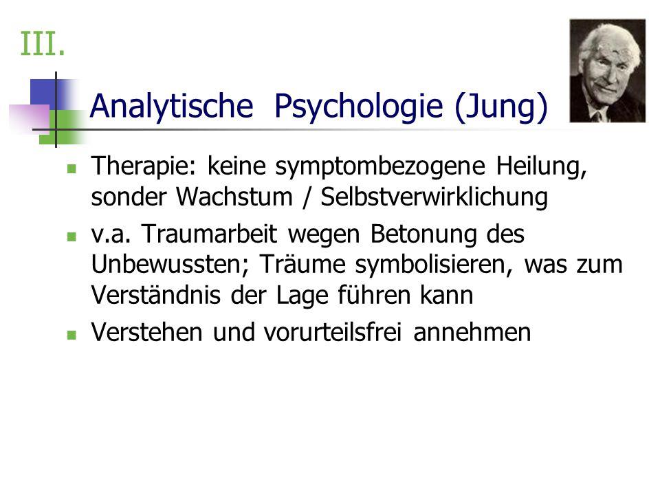 Analytische Psychologie (Jung) Therapie: keine symptombezogene Heilung, sonder Wachstum / Selbstverwirklichung v.a. Traumarbeit wegen Betonung des Unb
