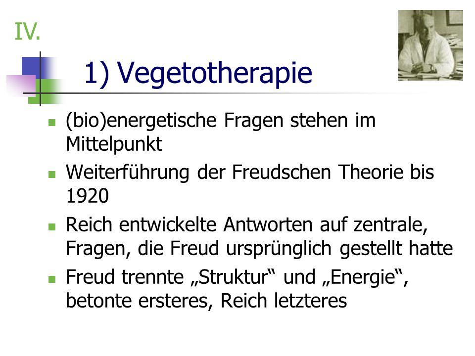 1) Vegetotherapie (bio)energetische Fragen stehen im Mittelpunkt Weiterführung der Freudschen Theorie bis 1920 Reich entwickelte Antworten auf zentral