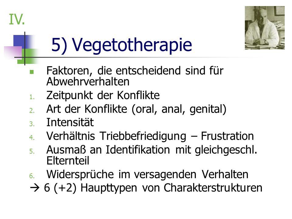 5) Vegetotherapie Faktoren, die entscheidend sind für Abwehrverhalten 1. Zeitpunkt der Konflikte 2. Art der Konflikte (oral, anal, genital) 3. Intensi