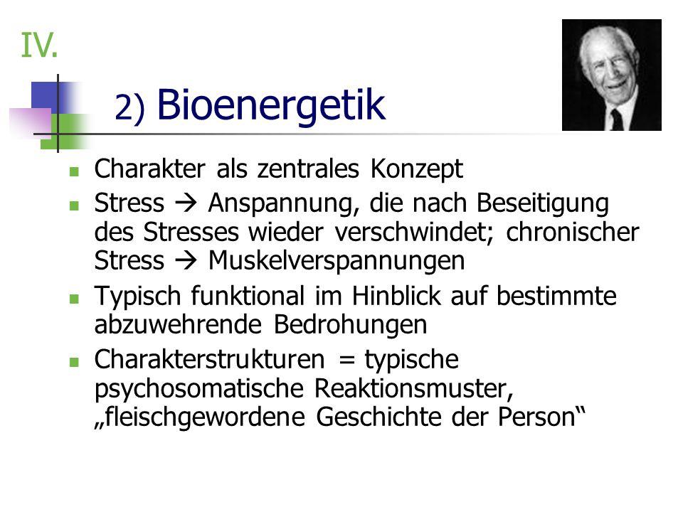 2) Bioenergetik Charakter als zentrales Konzept Stress Anspannung, die nach Beseitigung des Stresses wieder verschwindet; chronischer Stress Muskelver