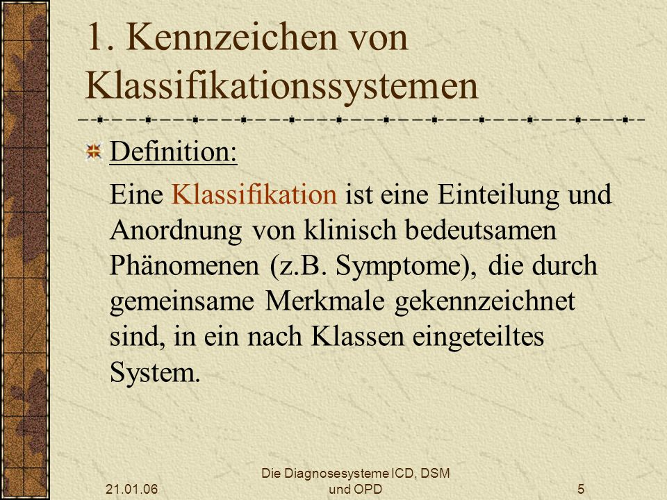 21.01.06 Die Diagnosesysteme ICD, DSM und OPD5 1.
