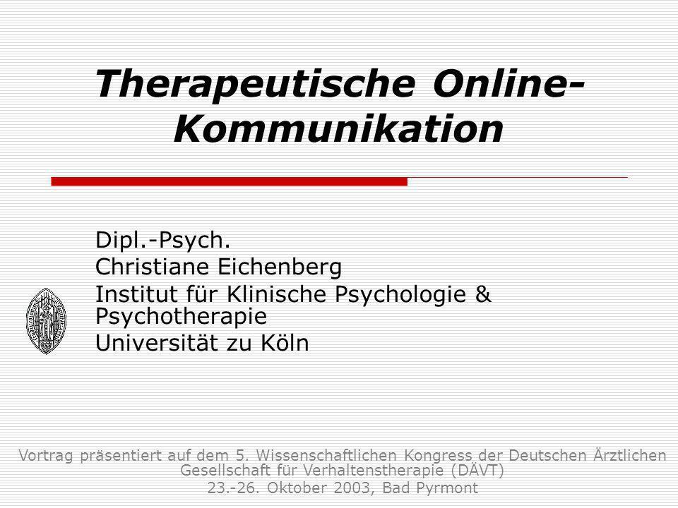 Therapeutische Online- Kommunikation Dipl.-Psych. Christiane Eichenberg Institut für Klinische Psychologie & Psychotherapie Universität zu Köln Vortra