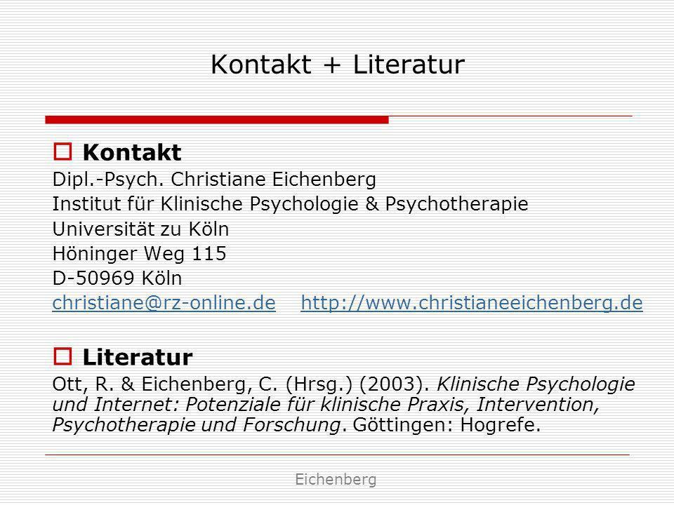 Kontakt + Literatur Kontakt Dipl.-Psych. Christiane Eichenberg Institut für Klinische Psychologie & Psychotherapie Universität zu Köln Höninger Weg 11