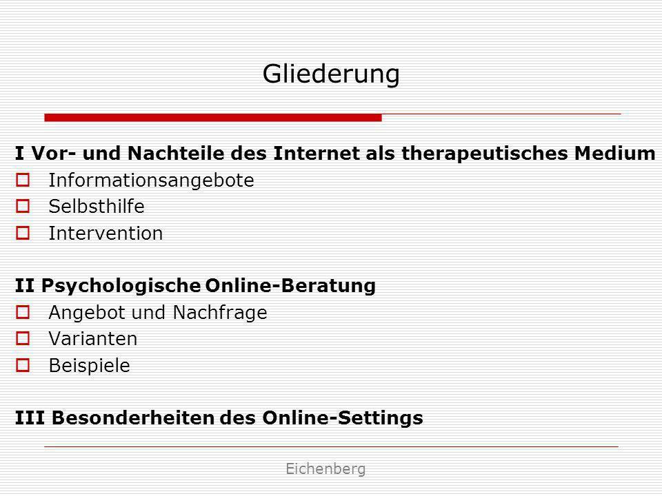 Gliederung I Vor- und Nachteile des Internet als therapeutisches Medium Informationsangebote Selbsthilfe Intervention II Psychologische Online-Beratun