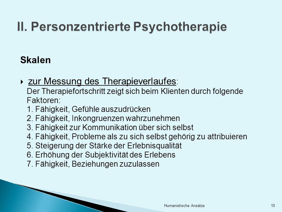 Skalen zur Messung des Therapieverlaufes : Der Therapiefortschritt zeigt sich beim Klienten durch folgende Faktoren: 1. Fähigkeit, Gefühle auszudrücke