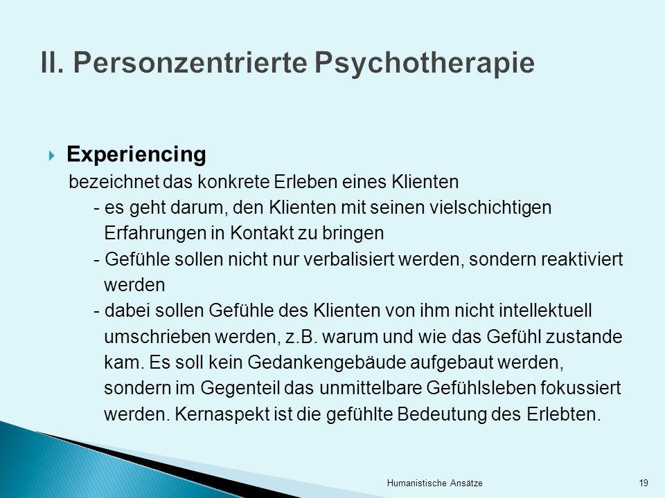 Experiencing bezeichnet das konkrete Erleben eines Klienten - es geht darum, den Klienten mit seinen vielschichtigen Erfahrungen in Kontakt zu bringen