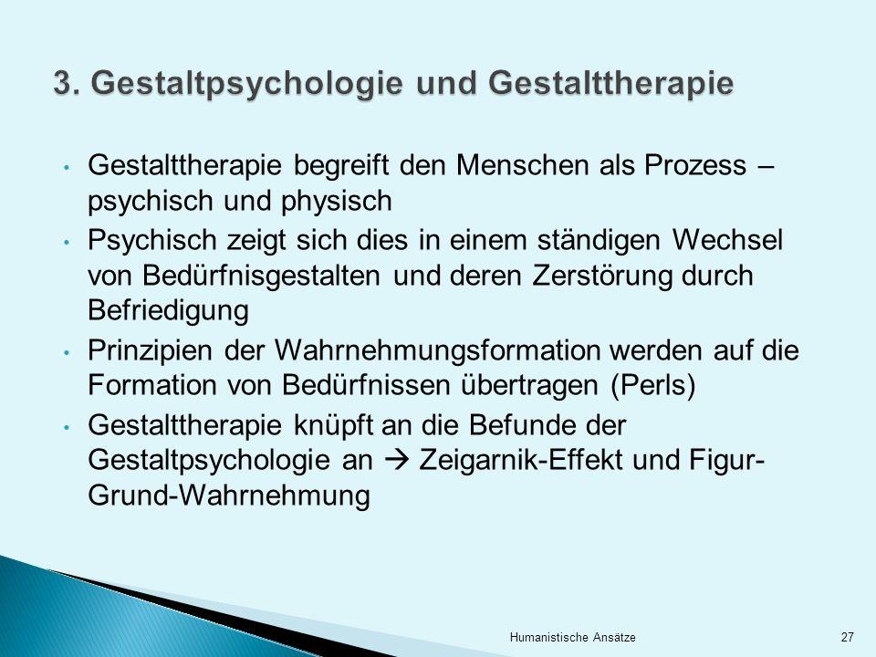 Gestalttherapie begreift den Menschen als Prozess – psychisch und physisch Psychisch zeigt sich dies in einem ständigen Wechsel von Bedürfnisgestalten