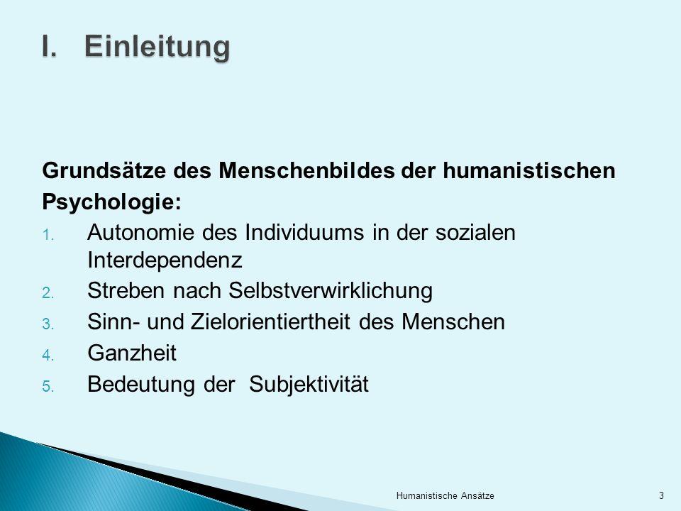 I.Einleitung Grundsätze des Menschenbildes der humanistischen Psychologie: 1. Autonomie des Individuums in der sozialen Interdependenz 2. Streben nach