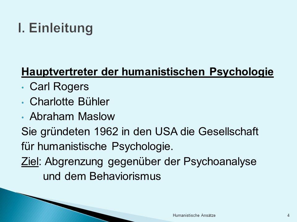 Hauptvertreter der humanistischen Psychologie Carl Rogers Charlotte Bühler Abraham Maslow Sie gründeten 1962 in den USA die Gesellschaft für humanisti