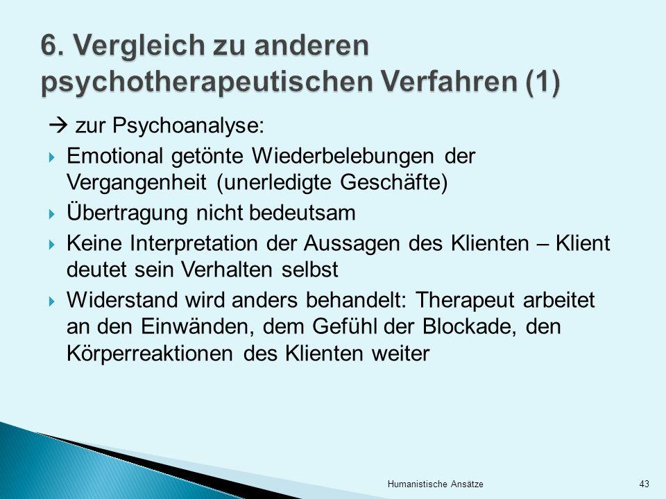 zur Psychoanalyse: Emotional getönte Wiederbelebungen der Vergangenheit (unerledigte Geschäfte) Übertragung nicht bedeutsam Keine Interpretation der A