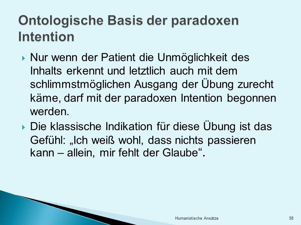 Nur wenn der Patient die Unmöglichkeit des Inhalts erkennt und letztlich auch mit dem schlimmstmöglichen Ausgang der Übung zurecht käme, darf mit der