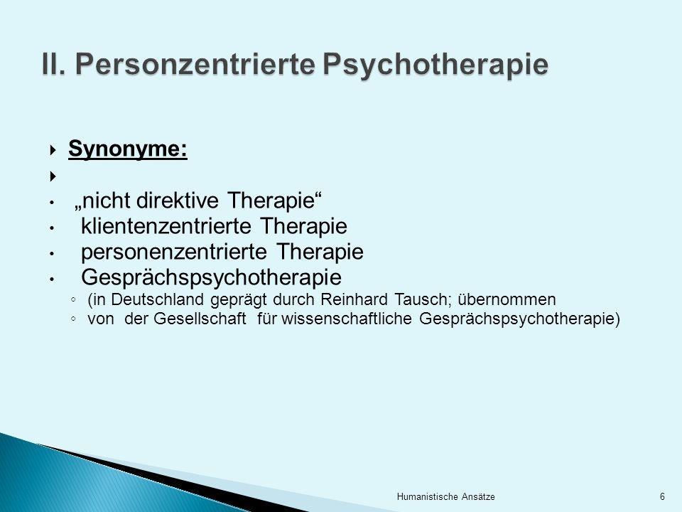 Bedeutung: Gesprächspsychotherapie = dritte Säule neben der Psychoanalyse und der Verhaltenstherapie aber : keine Anerkennung als Psychotherapieform im Psychotherapeutengesetz 7Humanistische Ansätze
