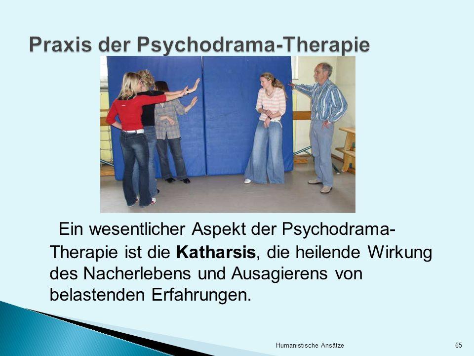 Ein wesentlicher Aspekt der Psychodrama- Therapie ist die Katharsis, die heilende Wirkung des Nacherlebens und Ausagierens von belastenden Erfahrungen