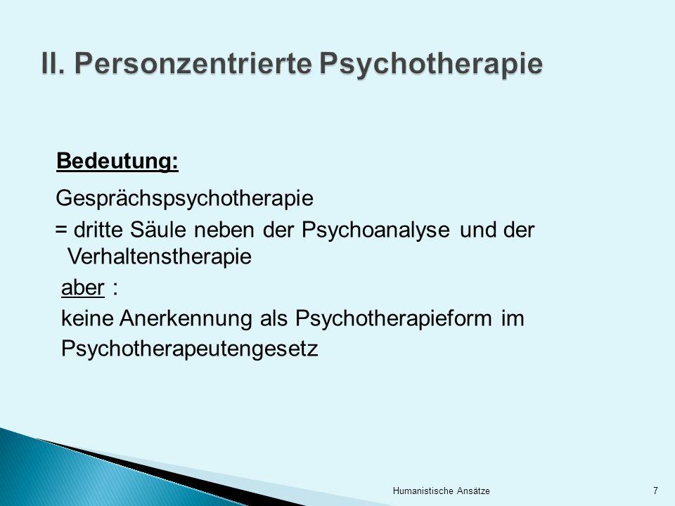 Bedeutung: Gesprächspsychotherapie = dritte Säule neben der Psychoanalyse und der Verhaltenstherapie aber : keine Anerkennung als Psychotherapieform i