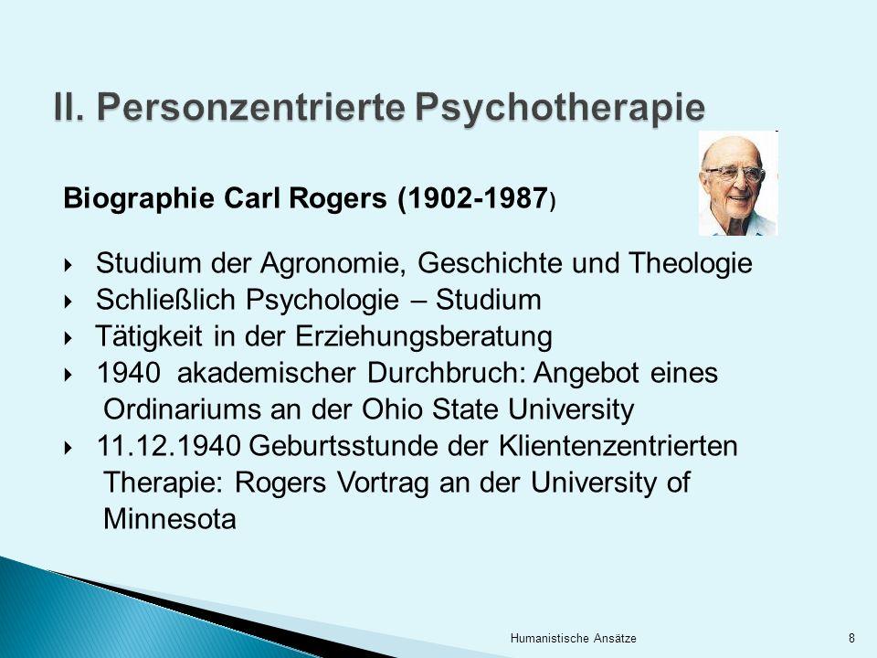 Biographie Carl Rogers (1902-1987 ) Studium der Agronomie, Geschichte und Theologie Schließlich Psychologie – Studium Tätigkeit in der Erziehungsberat