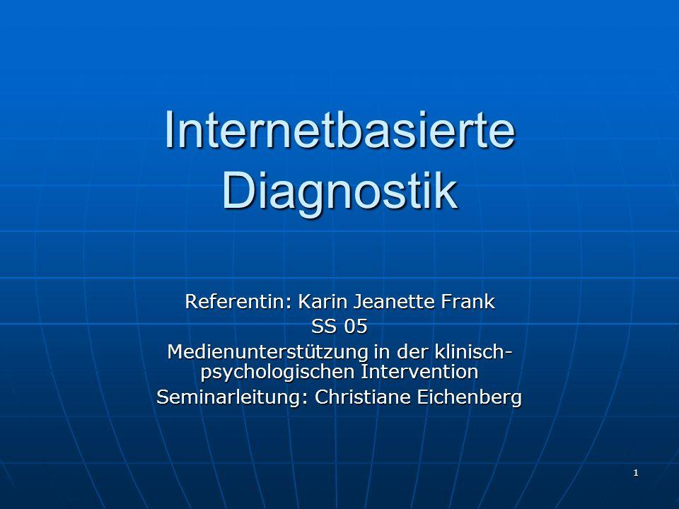 1 Internetbasierte Diagnostik Referentin: Karin Jeanette Frank SS 05 Medienunterstützung in der klinisch- psychologischen Intervention Seminarleitung: