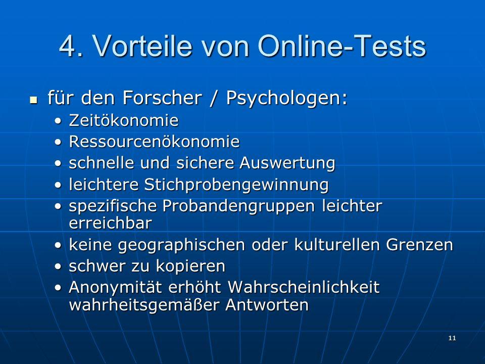 11 4. Vorteile von Online-Tests für den Forscher / Psychologen: für den Forscher / Psychologen: ZeitökonomieZeitökonomie RessourcenökonomieRessourcenö
