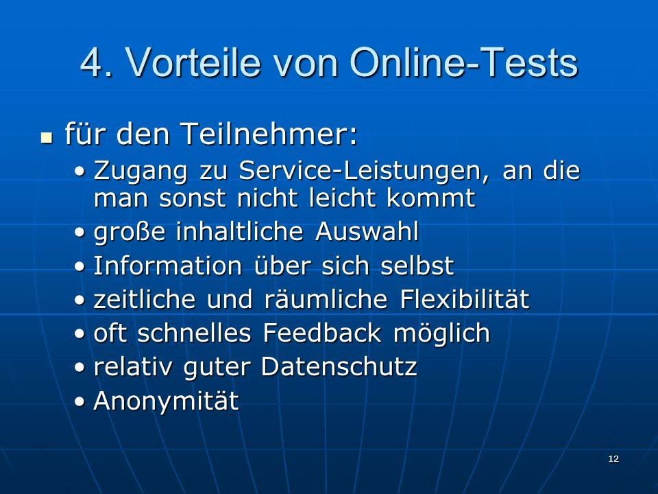 12 4. Vorteile von Online-Tests für den Teilnehmer: für den Teilnehmer: Zugang zu Service-Leistungen, an die man sonst nicht leicht kommtZugang zu Ser