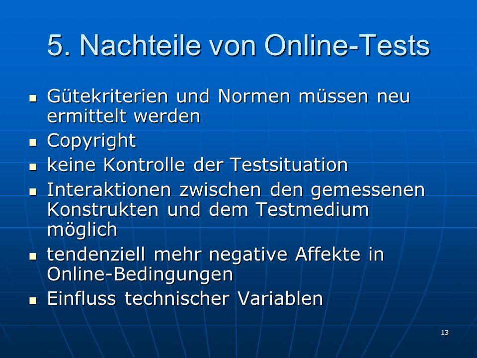 13 5. Nachteile von Online-Tests Gütekriterien und Normen müssen neu ermittelt werden Gütekriterien und Normen müssen neu ermittelt werden Copyright C