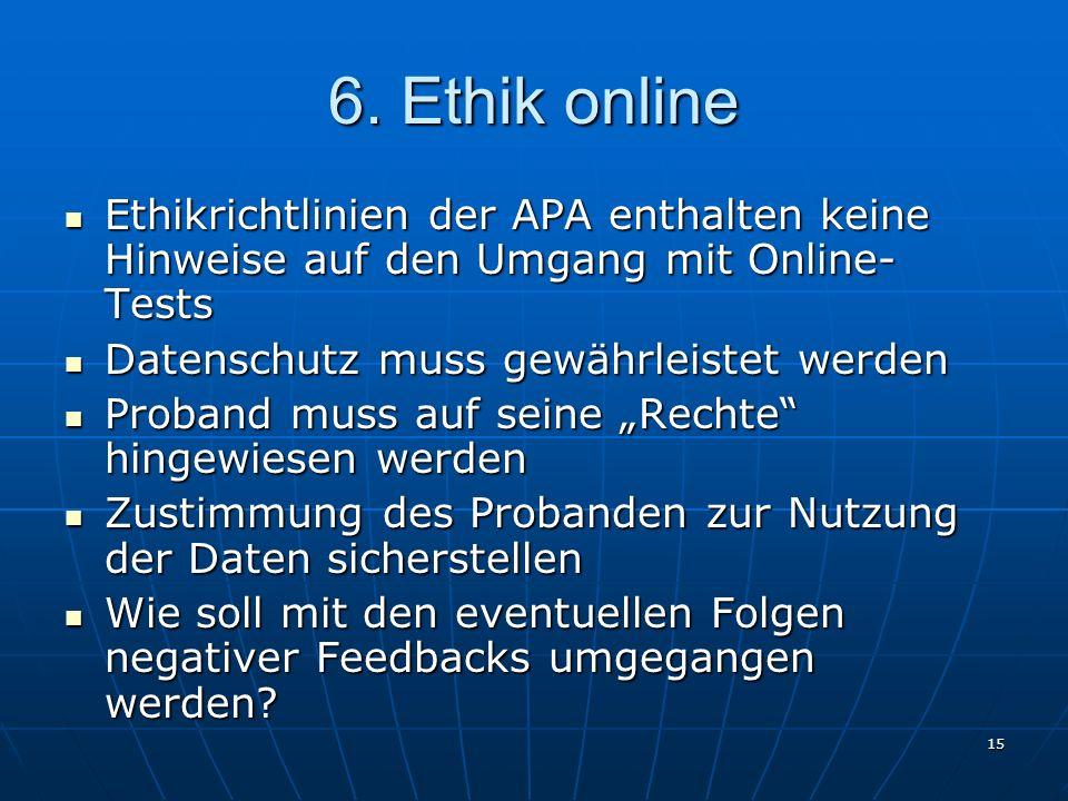 15 6. Ethik online Ethikrichtlinien der APA enthalten keine Hinweise auf den Umgang mit Online- Tests Ethikrichtlinien der APA enthalten keine Hinweis