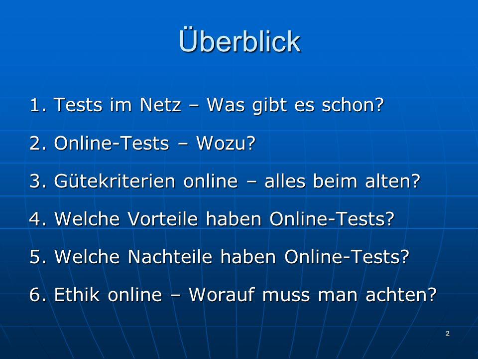 2 Überblick 1. Tests im Netz – Was gibt es schon? 2. Online-Tests – Wozu? 3. Gütekriterien online – alles beim alten? 4. Welche Vorteile haben Online-