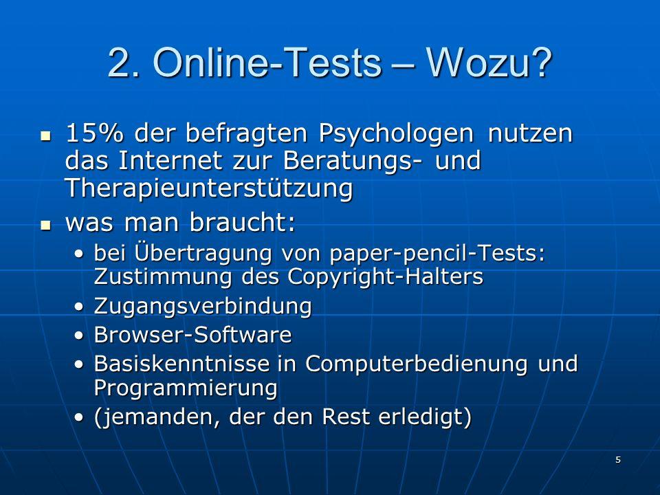 5 2. Online-Tests – Wozu? 15% der befragten Psychologen nutzen das Internet zur Beratungs- und Therapieunterstützung 15% der befragten Psychologen nut