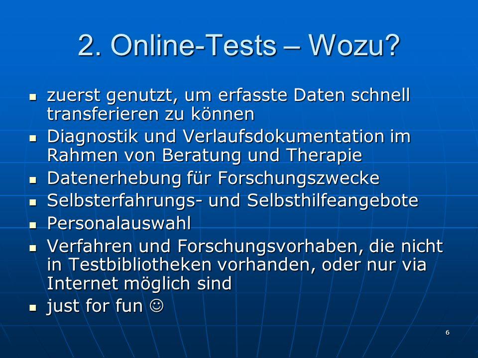 6 2. Online-Tests – Wozu? zuerst genutzt, um erfasste Daten schnell transferieren zu können zuerst genutzt, um erfasste Daten schnell transferieren zu