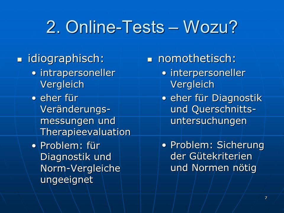 7 2. Online-Tests – Wozu? idiographisch: idiographisch: intrapersoneller Vergleichintrapersoneller Vergleich eher für Veränderungs- messungen und Ther