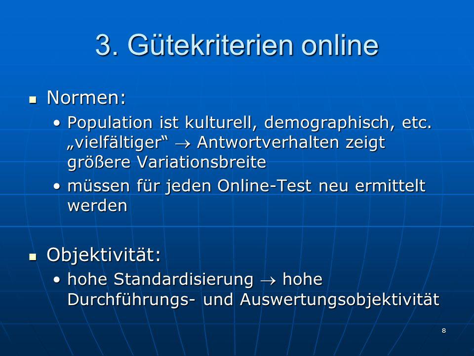8 3. Gütekriterien online Normen: Normen: Population ist kulturell, demographisch, etc. vielfältiger Antwortverhalten zeigt größere VariationsbreitePo