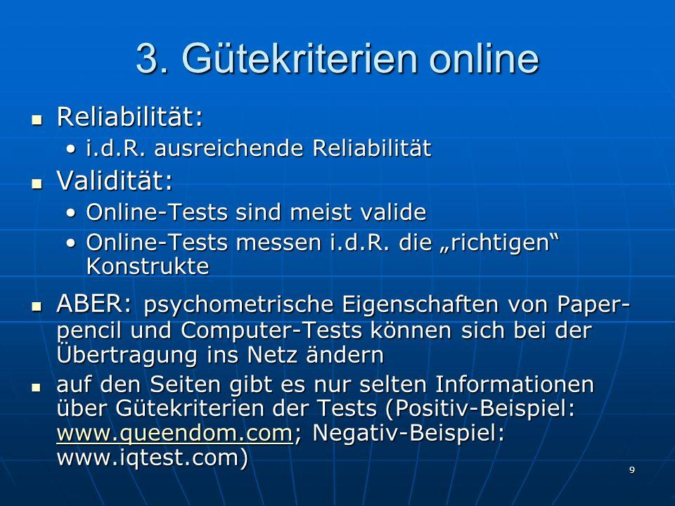 9 3. Gütekriterien online Reliabilität: Reliabilität: i.d.R. ausreichende Reliabilitäti.d.R. ausreichende Reliabilität Validität: Validität: Online-Te