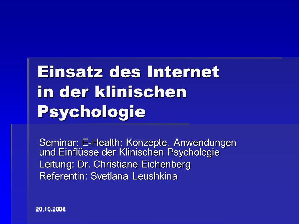 20.10.2008 Einsatz des Internet in der klinischen Psychologie Seminar: E-Health: Konzepte, Anwendungen und Einflüsse der Klinischen Psychologie Leitun