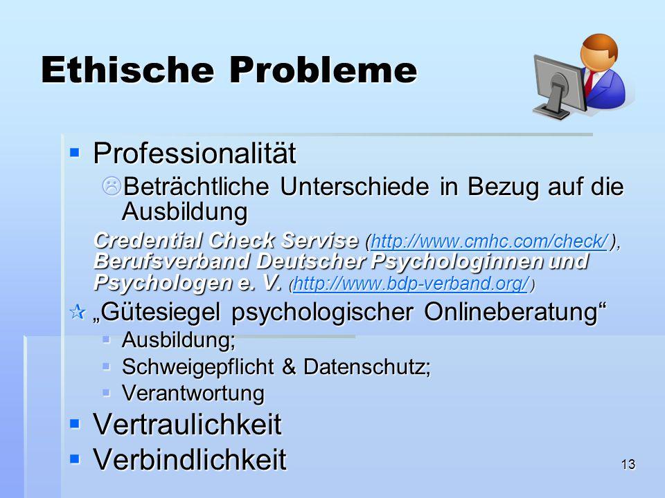 13 Ethische Probleme Professionalität Professionalität Beträchtliche Unterschiede in Bezug auf die Ausbildung Beträchtliche Unterschiede in Bezug auf