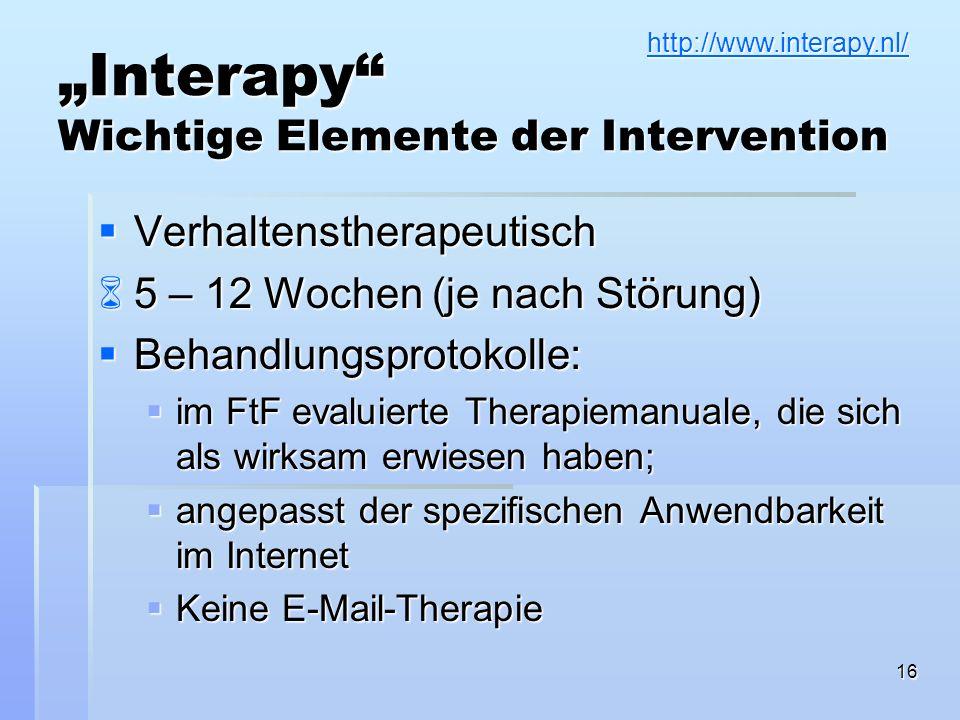 16 Verhaltenstherapeutisch Verhaltenstherapeutisch 5 – 12 Wochen (je nach Störung) 5 – 12 Wochen (je nach Störung) Behandlungsprotokolle: Behandlungsp