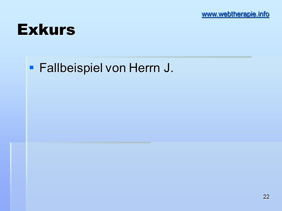 22 Exkurs Fallbeispiel von Herrn J. Fallbeispiel von Herrn J. www.webtherapie.info