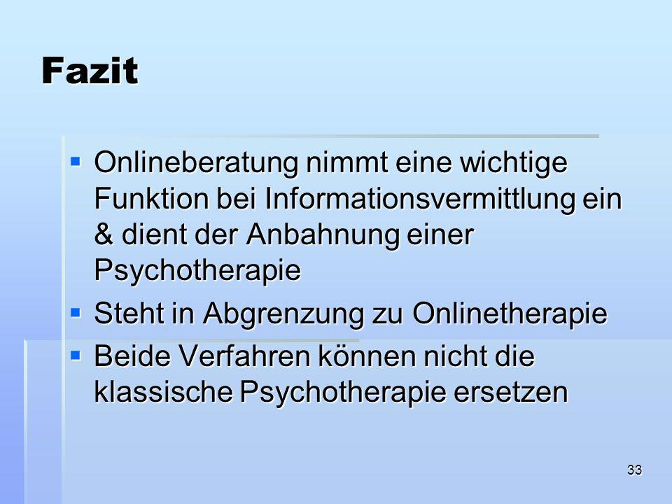 33 Fazit Onlineberatung nimmt eine wichtige Funktion bei Informationsvermittlung ein & dient der Anbahnung einer Psychotherapie Onlineberatung nimmt e