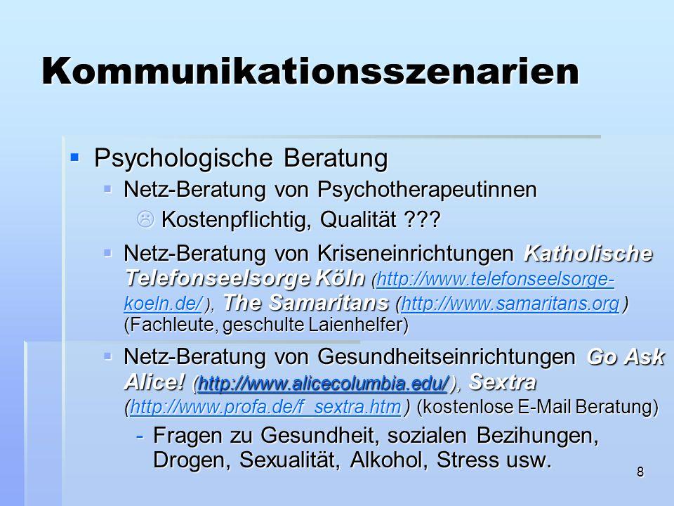8 Kommunikationsszenarien Psychologische Beratung Psychologische Beratung Netz-Beratung von Psychotherapeutinnen Netz-Beratung von Psychotherapeutinne