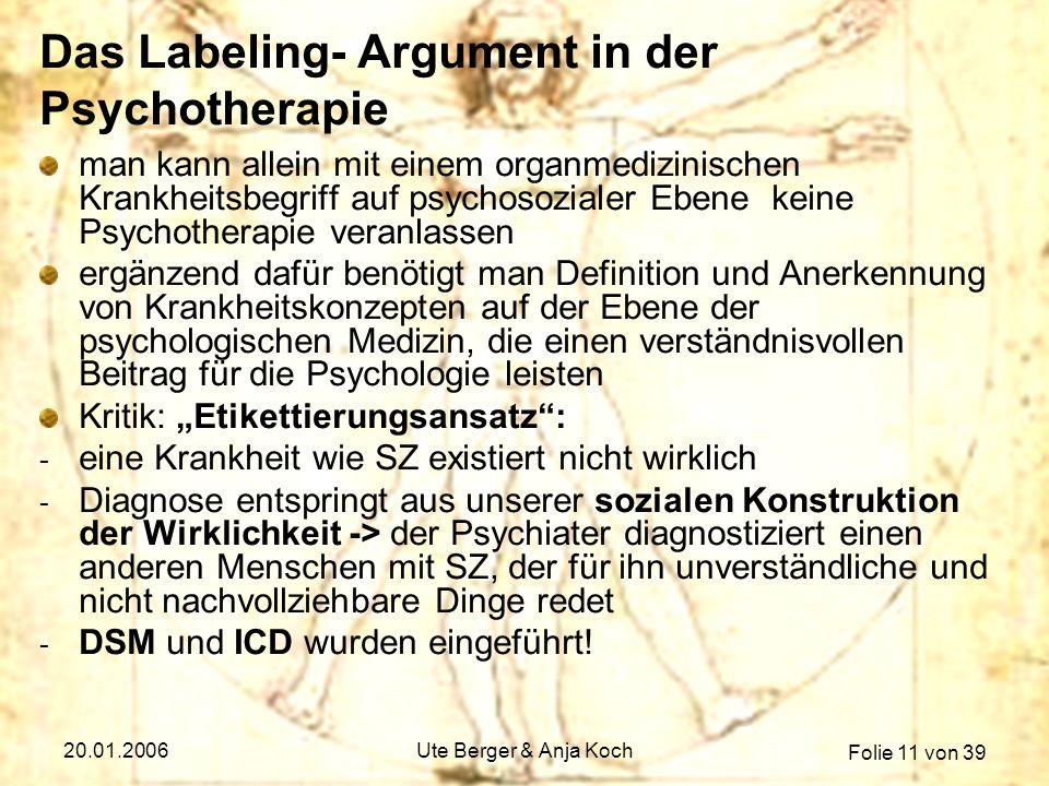 Folie 11 von 39 20.01.2006Ute Berger & Anja Koch Das Labeling- Argument in der Psychotherapie man kann allein mit einem organmedizinischen Krankheitsb