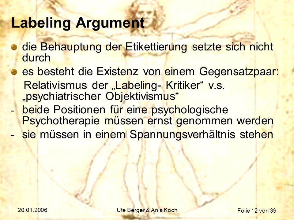 Folie 12 von 39 20.01.2006Ute Berger & Anja Koch Labeling Argument die Behauptung der Etikettierung setzte sich nicht durch es besteht die Existenz vo
