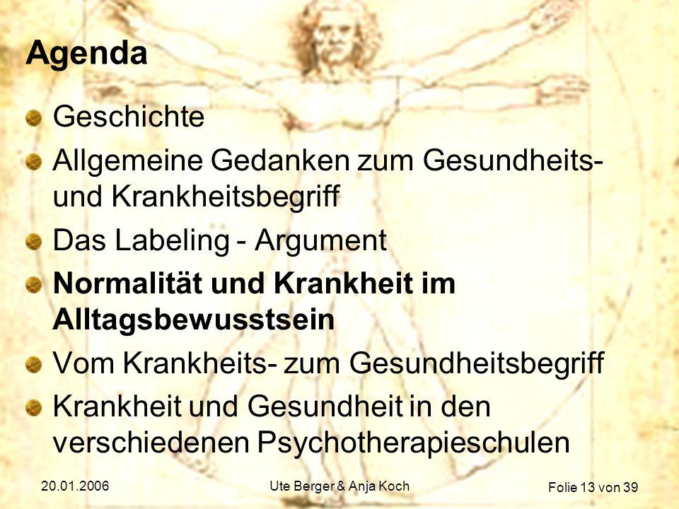 Folie 13 von 39 20.01.2006Ute Berger & Anja Koch Agenda Geschichte Allgemeine Gedanken zum Gesundheits- und Krankheitsbegriff Das Labeling - Argument