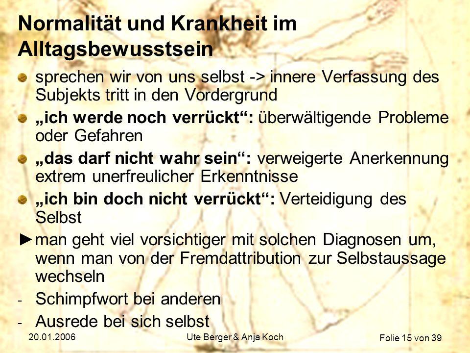 Folie 15 von 39 20.01.2006Ute Berger & Anja Koch Normalität und Krankheit im Alltagsbewusstsein sprechen wir von uns selbst -> innere Verfassung des S