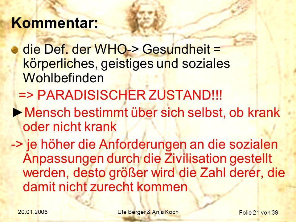 Folie 21 von 39 20.01.2006Ute Berger & Anja Koch Kommentar: die Def. der WHO-> Gesundheit = körperliches, geistiges und soziales Wohlbefinden => PARAD