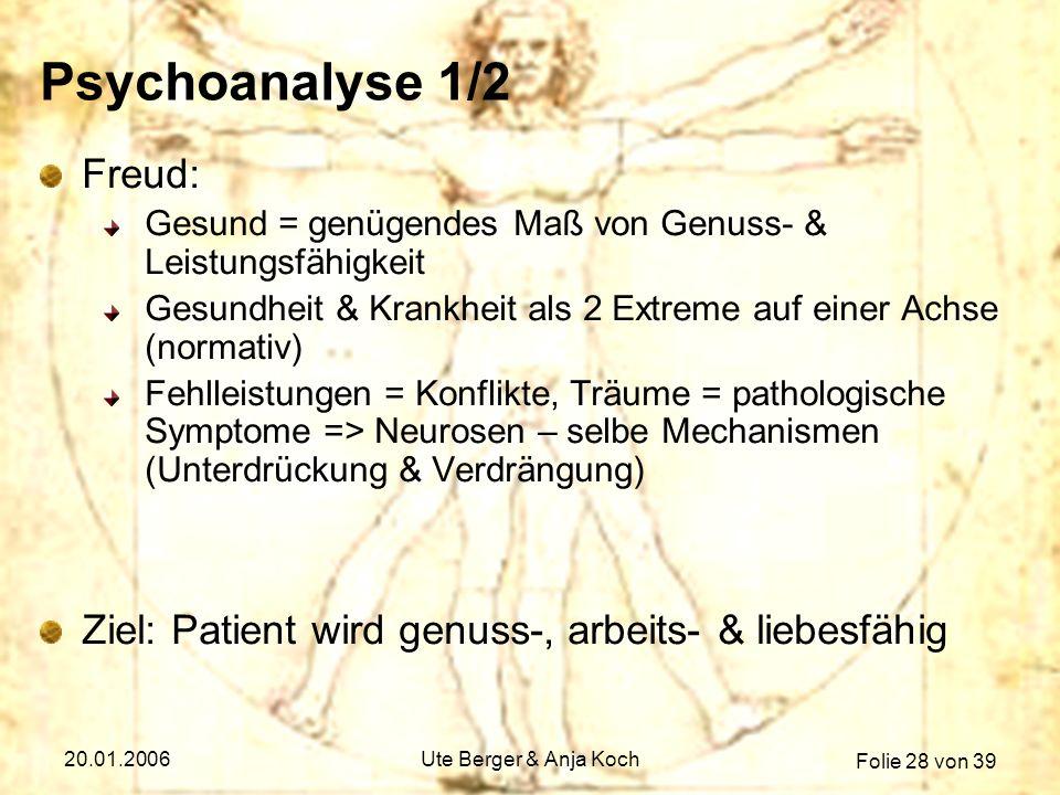 Folie 28 von 39 20.01.2006Ute Berger & Anja Koch Psychoanalyse 1/2 Freud: Gesund = genügendes Maß von Genuss- & Leistungsfähigkeit Gesundheit & Krankh