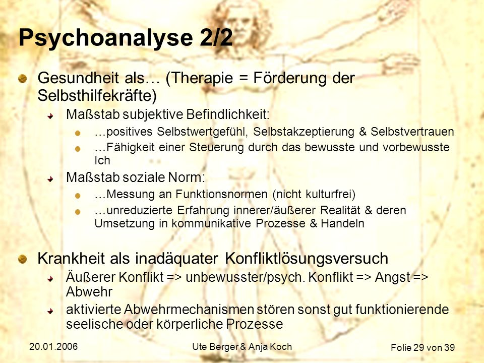 Folie 29 von 39 20.01.2006Ute Berger & Anja Koch Psychoanalyse 2/2 Gesundheit als… (Therapie = Förderung der Selbsthilfekräfte) Maßstab subjektive Bef