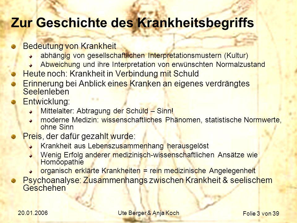 Folie 3 von 39 20.01.2006Ute Berger & Anja Koch Zur Geschichte des Krankheitsbegriffs Bedeutung von Krankheit abhängig von gesellschaftlichen Interpre