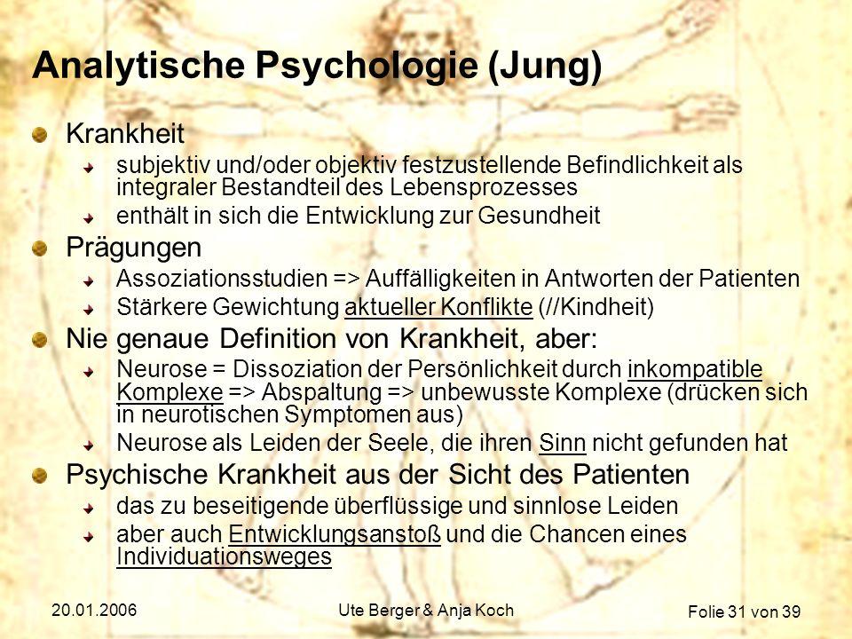Folie 31 von 39 20.01.2006Ute Berger & Anja Koch Analytische Psychologie (Jung) Krankheit subjektiv und/oder objektiv festzustellende Befindlichkeit a