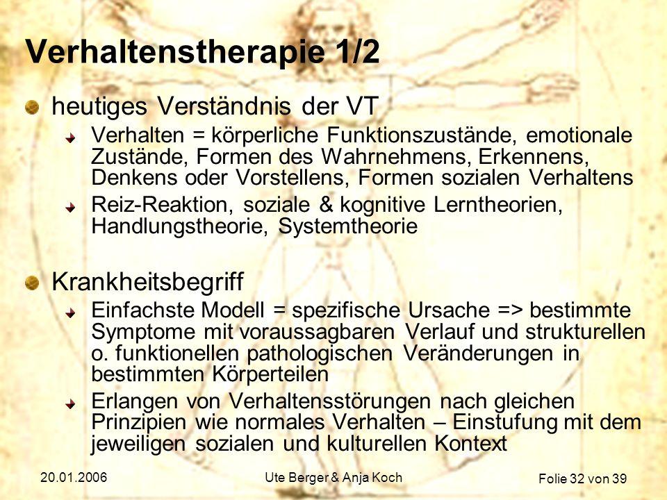Folie 32 von 39 20.01.2006Ute Berger & Anja Koch Verhaltenstherapie 1/2 heutiges Verständnis der VT Verhalten = körperliche Funktionszustände, emotion