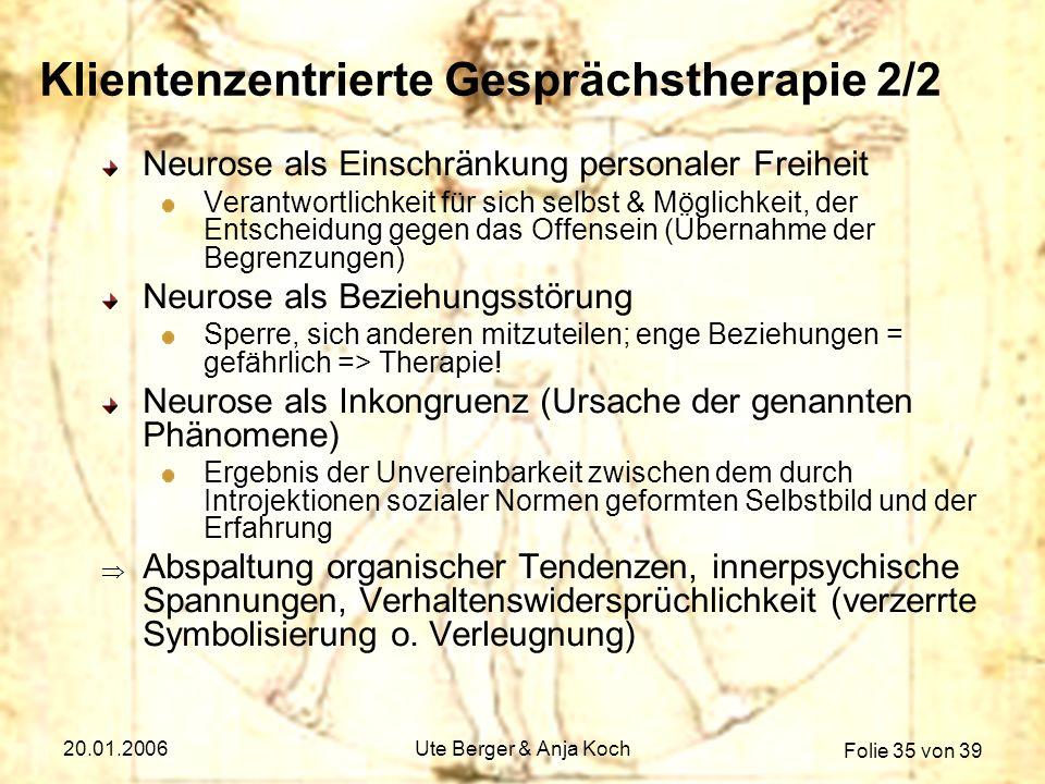 Folie 35 von 39 20.01.2006Ute Berger & Anja Koch Klientenzentrierte Gesprächstherapie 2/2 Neurose als Einschränkung personaler Freiheit Verantwortlich
