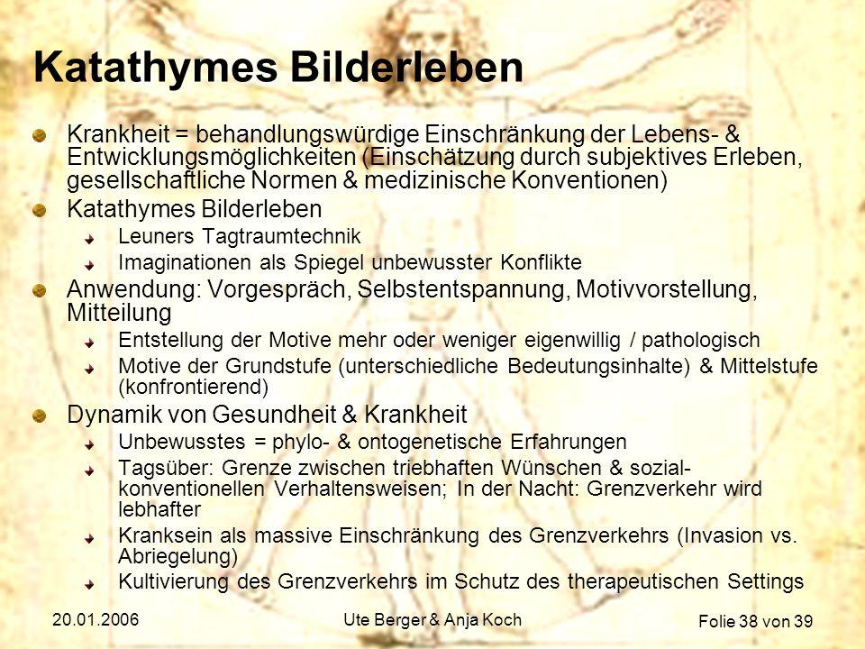 Folie 38 von 39 20.01.2006Ute Berger & Anja Koch Katathymes Bilderleben Krankheit = behandlungswürdige Einschränkung der Lebens- & Entwicklungsmöglich