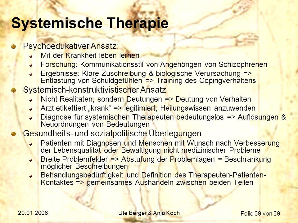 Folie 39 von 39 20.01.2006Ute Berger & Anja Koch Systemische Therapie Psychoedukativer Ansatz: Mit der Krankheit leben lernen Forschung: Kommunikation